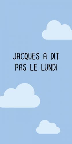 Coque Jacques a dit pas le lundi